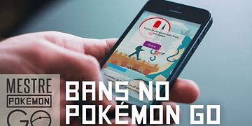 Sobre os BANS no Pokémon GO