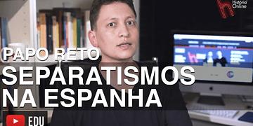 PAPO RETO: SEPARATISMOS NA ESPANHA