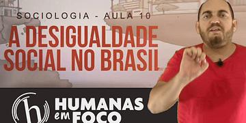 Sociologia - Aula 10 - A desigualdade social no Brasil
