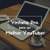 Vinhetas profissionais que você deve ter quando editar vídeos!