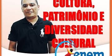 ENEM - CULTURA, PATRIMÔNIO E DIVERSIDADE CULTURAL BRASILEIRA