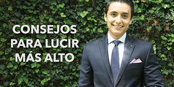 Consejos para lucir más alto | Humberto Gutiérrez