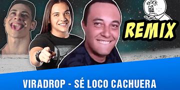 Viradrop - Sé Loco Cachuera (Remix)