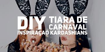 DIY de Carnaval: Orelhinhas das Kardashians | Trashy Fame