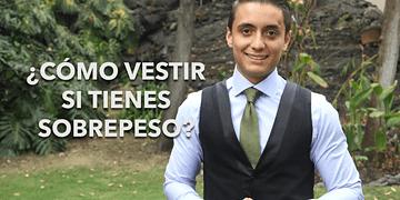 ¿Cómo vestir si tienes sobrepeso?   Humberto Gutiérrez