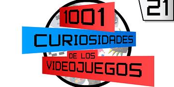 1001 Curiosidades de los videojuegos - episodio 21