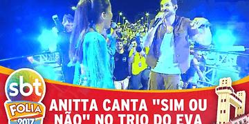 Anitta canta Sim ou Não no trio da banda Eva | SBT Folia 2017
