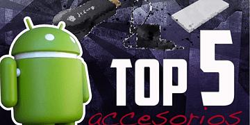 Top 5 accesorios para Android