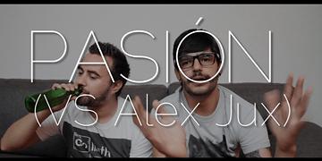 PASIÓN (VS Alex Jux)