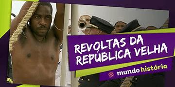 Revoltas da República Velha - Resumo ENEM - Mundo História