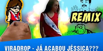 Viradrop - Já Acabou Jéssica (Remix)